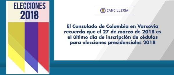 El Consulado de Colombia en Varsovia recuerda que el 27 de marzo de 2018 es el último día de inscripción de cédulas para elecciones presidenciales 2018
